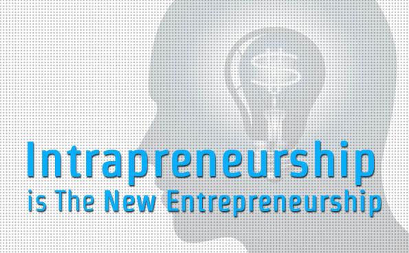 Intrapreneurship Is The New Entrepreneurship